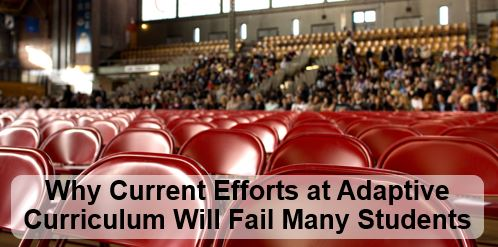 Why Current Efforts at Adaptive Curriculum Will Fail Many Students