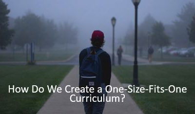 """Creating a """"One-Size-Fits-One"""" Personalized Curriculum"""