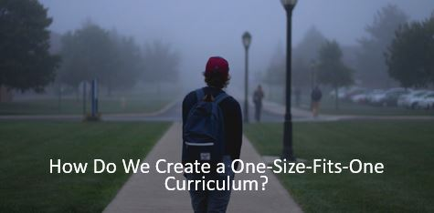 "Creating a ""One-Size-Fits-One"" Personalized Curriculum"