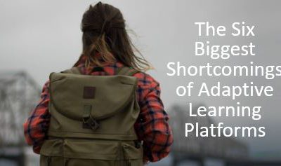 The 6 Biggest Shortcomings of Adaptive Learning Platforms