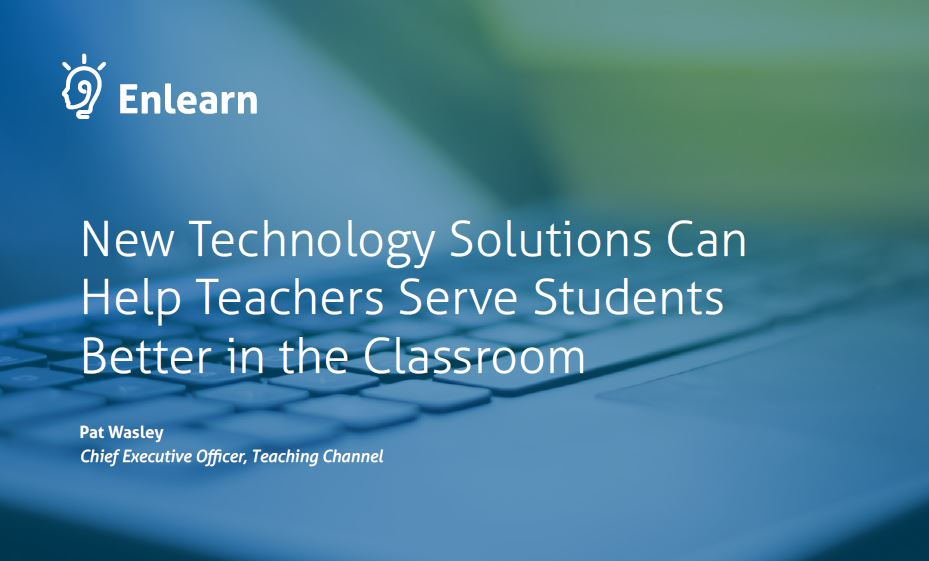 New Technology Solutions Can Help Teachers Serve Students Better in the Classroom